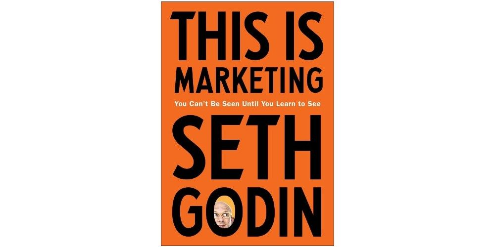 This Is Marketing: You Can't Be Seen Until You Learn to See recommended marketing books 2021